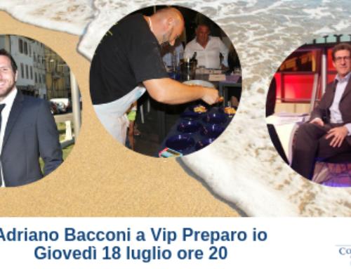 Adriano Bacconi a  Vip Preparo io – Giovedì 18 luglio ore 20